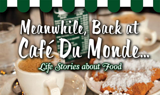 meanwhile back at caf du monde life stories about food