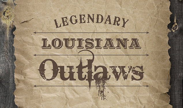 LUNCHTIME LAGNIAPPE: LEGENDARY LOUISIANA OUTLAWS